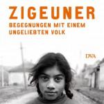 Zigeuner - Begegnungen mit einen ungeliebten Volk